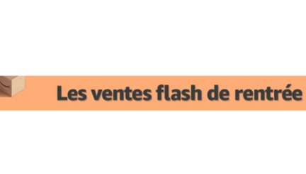 Vente flash rentrée Amazon