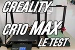 TEST imprimante 3D CR-10 Max de Creality, un monstre sur bien des plans